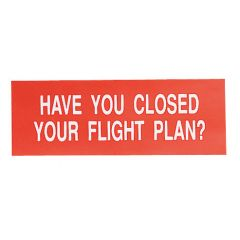 HAVE YOU CLOSED YOUR FLIGHT PLAN? Decal (6 in. x 2 in.)