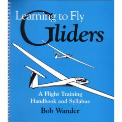 Learning to Fly Gliders: A Flight Training Handbook and Syllabus