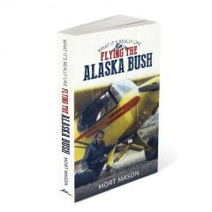 What It's Really Like: Flying the Alaska Bush (ebook)