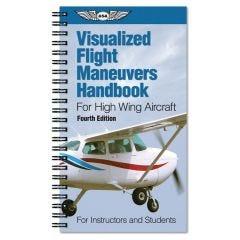 Visualized Flight Maneuvers Handbook (ASA - High Wing Aircraft)