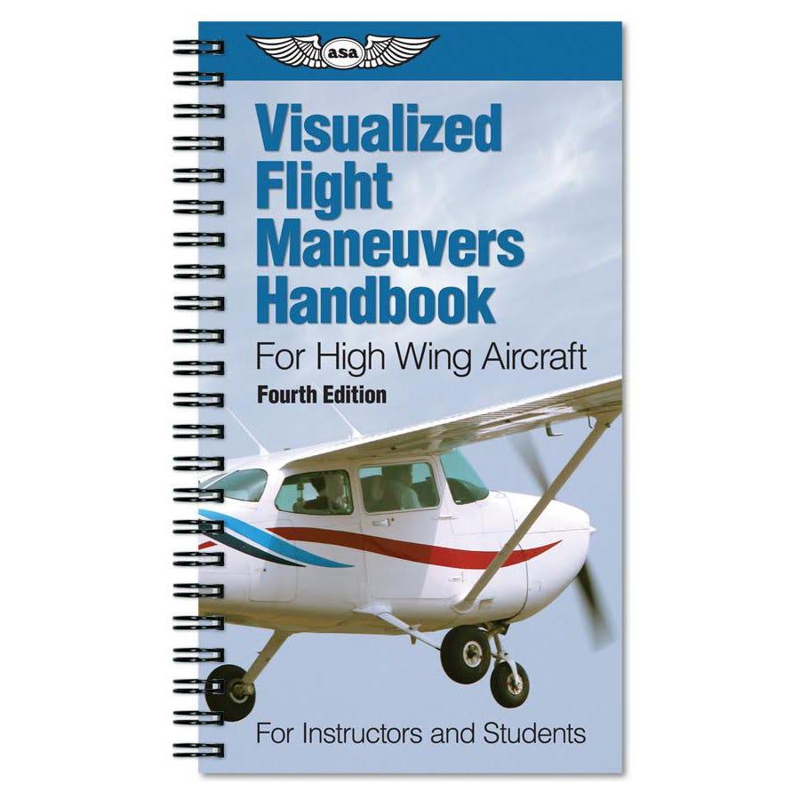 Visualized Flight Maneuvers Handbook (ASA - High Wing Aircraft) - from  Sporty's Pilot Shop