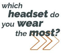 Which headset do you wear the most?